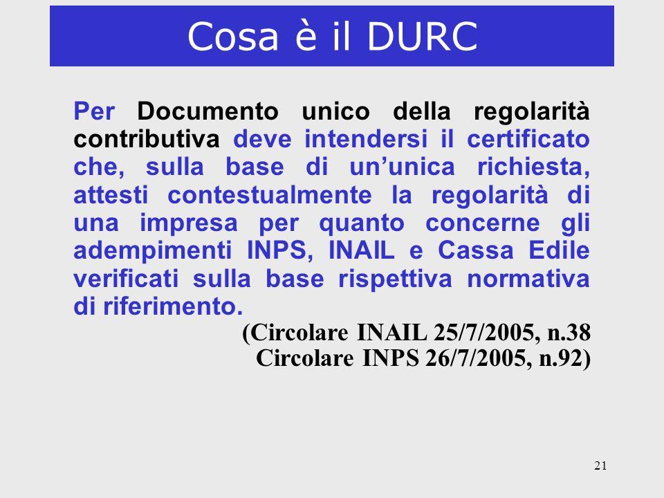 21 Cosa è il DURC Per Documento unico della regolarità contributiva deve intendersi il certificato che, sulla base di ununica richiesta, attesti conte