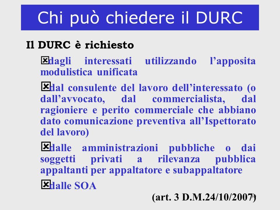 30 Chi può chiedere il DURC Il DURC è richiesto ý dagli interessati utilizzando lapposita modulistica unificata ý dal consulente del lavoro dellintere