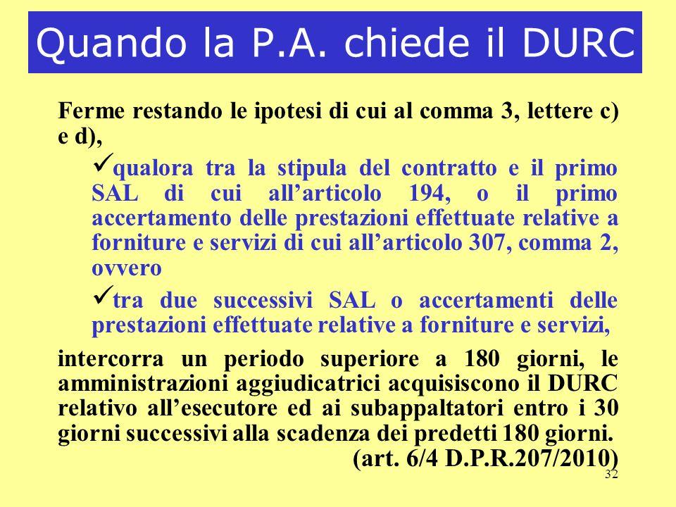 32 Quando la P.A. chiede il DURC Ferme restando le ipotesi di cui al comma 3, lettere c) e d), ü qualora tra la stipula del contratto e il primo SAL d