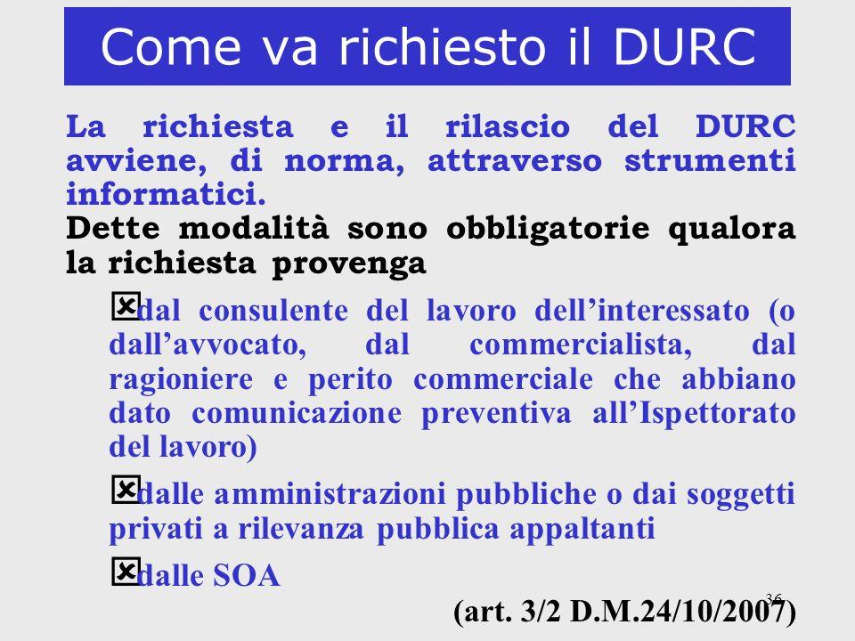 36 Come va richiesto il DURC La richiesta e il rilascio del DURC avviene, di norma, attraverso strumenti informatici. Dette modalità sono obbligatorie