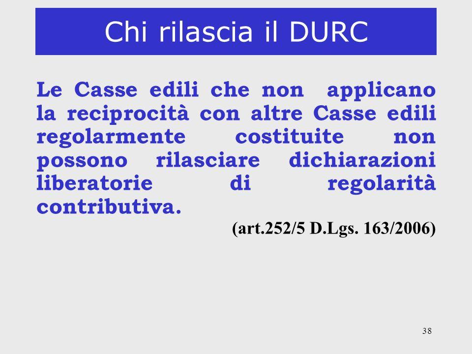 38 Chi rilascia il DURC Le Casse edili che non applicano la reciprocità con altre Casse edili regolarmente costituite non possono rilasciare dichiaraz