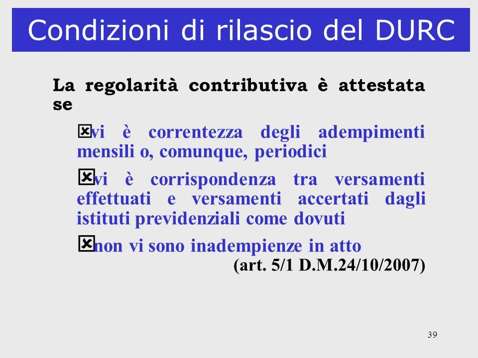 39 Condizioni di rilascio del DURC La regolarità contributiva è attestata se ý vi è correntezza degli adempimenti mensili o, comunque, periodici ý vi