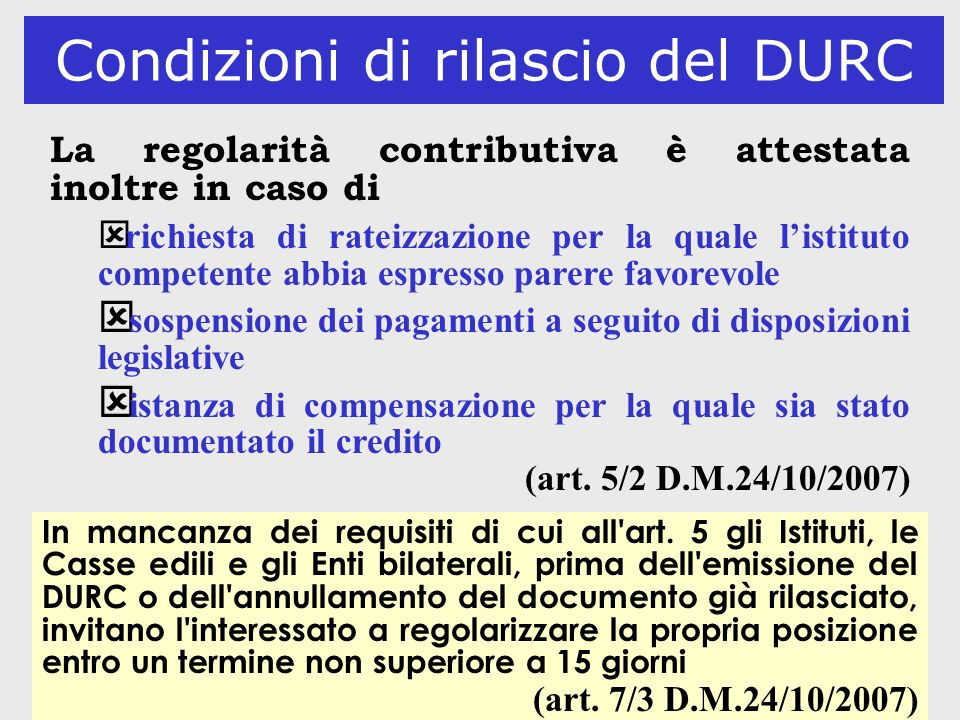 40 Condizioni di rilascio del DURC La regolarità contributiva è attestata inoltre in caso di ý richiesta di rateizzazione per la quale listituto compe