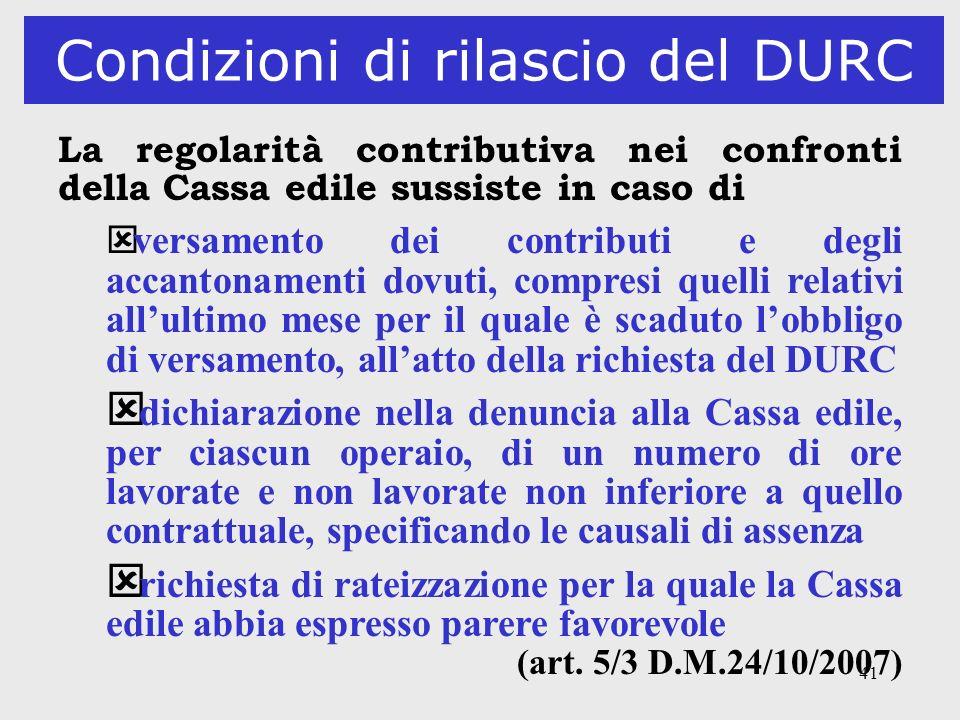41 Condizioni di rilascio del DURC La regolarità contributiva nei confronti della Cassa edile sussiste in caso di ý versamento dei contributi e degli