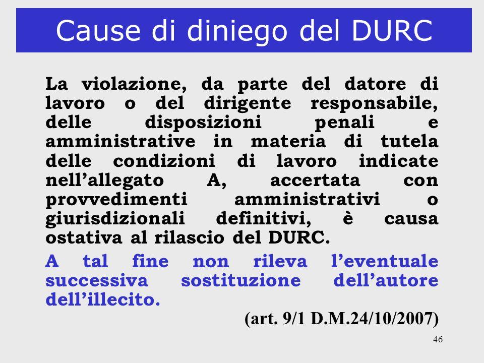 46 Cause di diniego del DURC La violazione, da parte del datore di lavoro o del dirigente responsabile, delle disposizioni penali e amministrative in