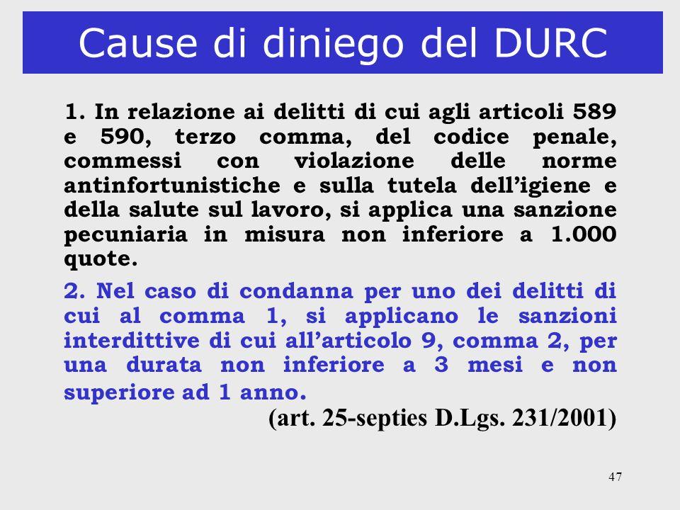 47 Cause di diniego del DURC 1. In relazione ai delitti di cui agli articoli 589 e 590, terzo comma, del codice penale, commessi con violazione delle