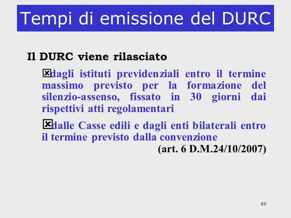 49 Tempi di emissione del DURC Il DURC viene rilasciato ý dagli istituti previdenziali entro il termine massimo previsto per la formazione del silenzi
