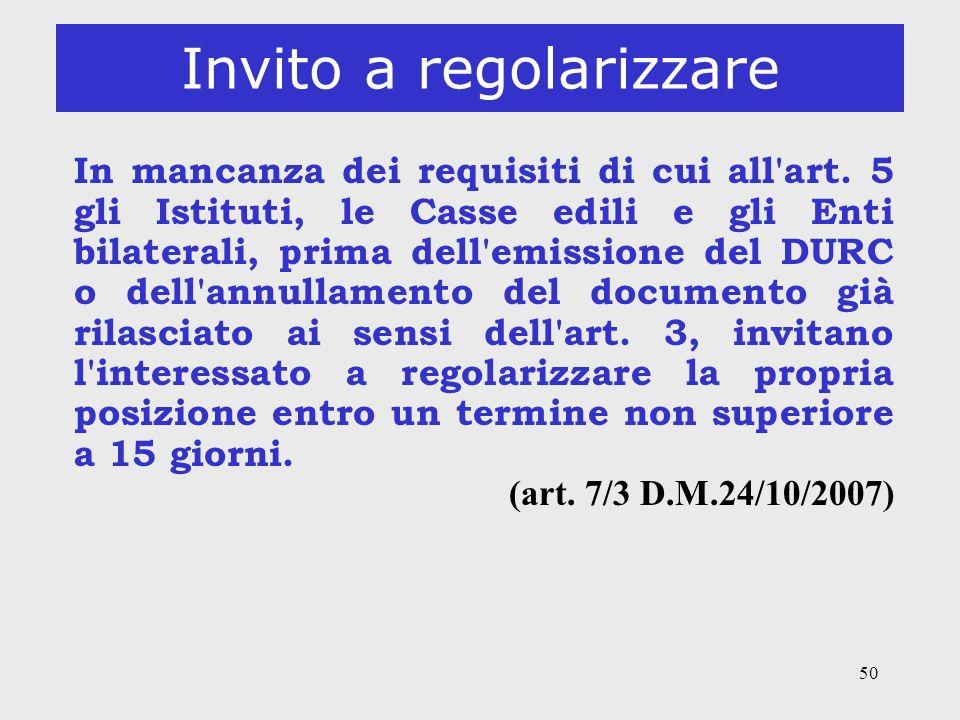 50 Invito a regolarizzare In mancanza dei requisiti di cui all'art. 5 gli Istituti, le Casse edili e gli Enti bilaterali, prima dell'emissione del DUR