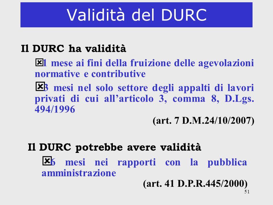 51 Validità del DURC Il DURC ha validità ý 1 mese ai fini della fruizione delle agevolazioni normative e contributive ý 3 mesi nel solo settore degli