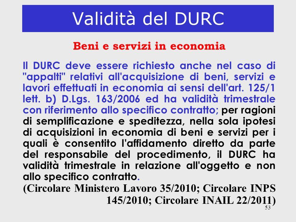 53 Validità del DURC Beni e servizi in economia Il DURC deve essere richiesto anche nel caso di