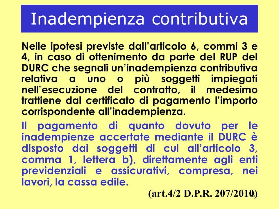 56 Inadempienza contributiva Nelle ipotesi previste dallarticolo 6, commi 3 e 4, in caso di ottenimento da parte del RUP del DURC che segnali uninadem