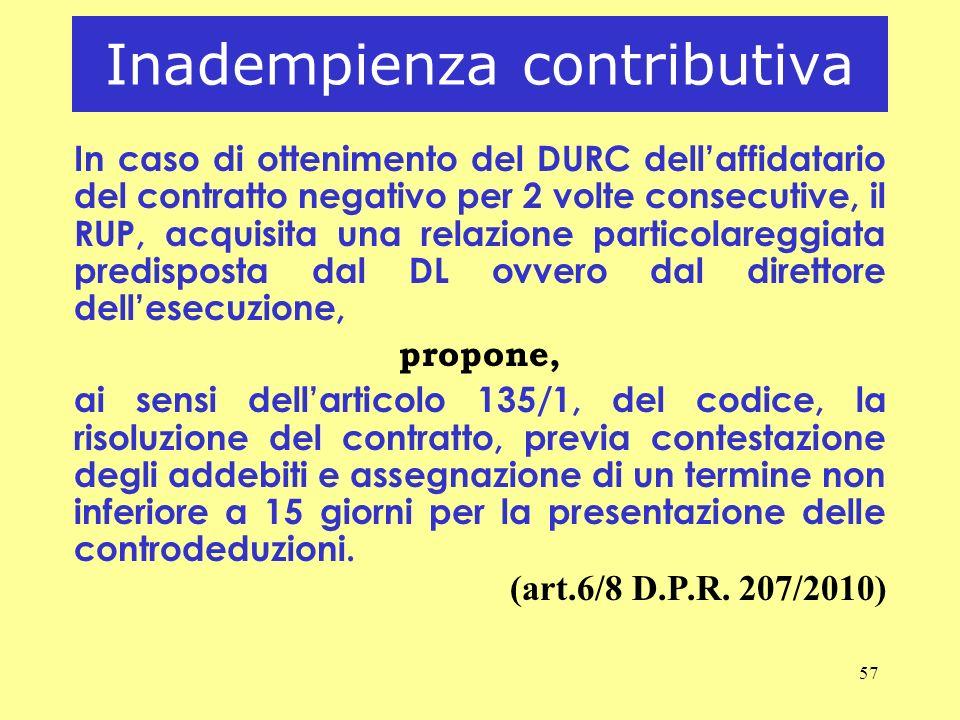 57 Inadempienza contributiva In caso di ottenimento del DURC dellaffidatario del contratto negativo per 2 volte consecutive, il RUP, acquisita una rel