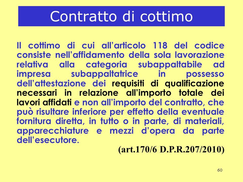 60 Contratto di cottimo Il cottimo di cui allarticolo 118 del codice consiste nellaffidamento della sola lavorazione relativa alla categoria subappalt