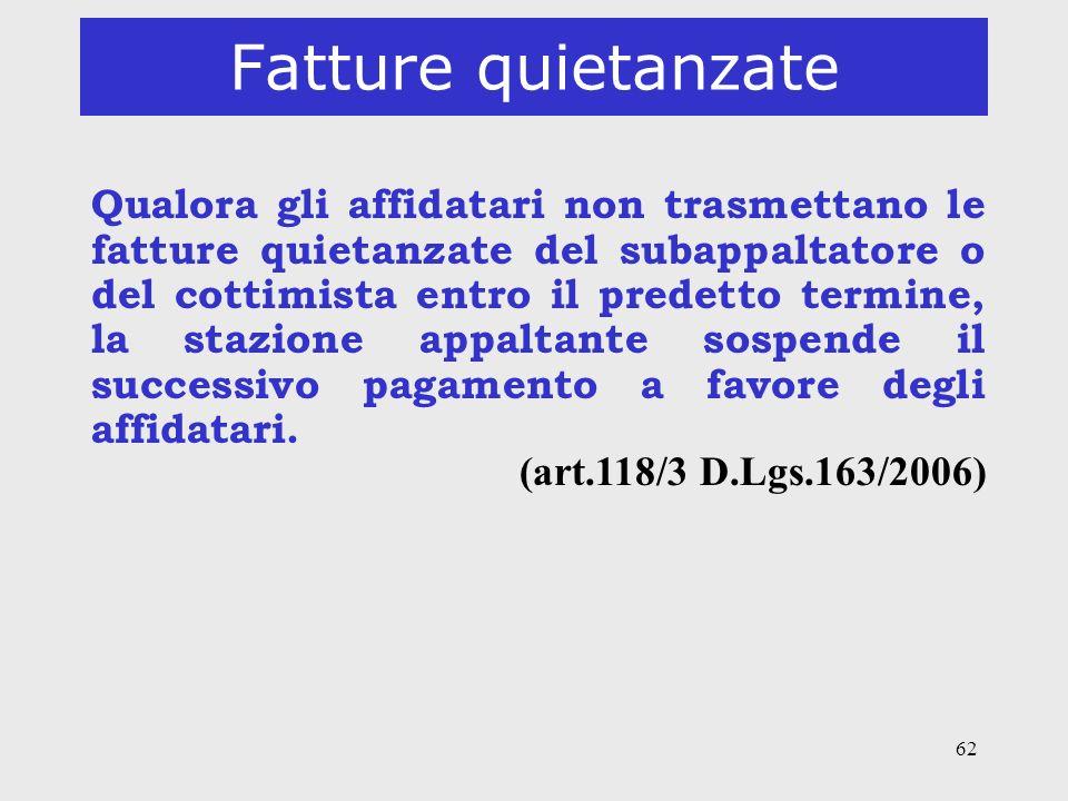 62 Fatture quietanzate Qualora gli affidatari non trasmettano le fatture quietanzate del subappaltatore o del cottimista entro il predetto termine, la