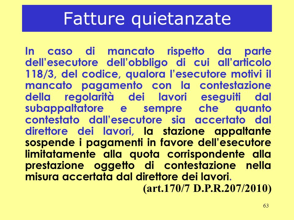 63 Fatture quietanzate In caso di mancato rispetto da parte dellesecutore dellobbligo di cui allarticolo 118/3, del codice, qualora lesecutore motivi