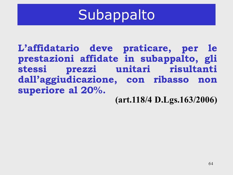 64 Subappalto Laffidatario deve praticare, per le prestazioni affidate in subappalto, gli stessi prezzi unitari risultanti dallaggiudicazione, con rib
