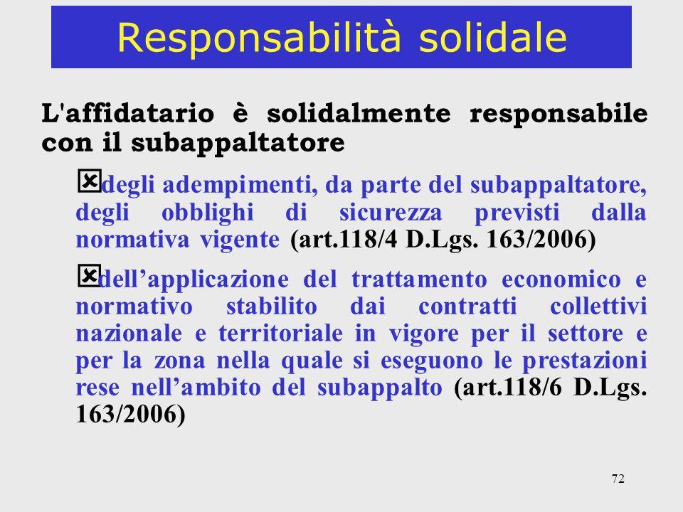 72 Responsabilità solidale L'affidatario è solidalmente responsabile con il subappaltatore degli adempimenti, da parte del subappaltatore, degli obbli