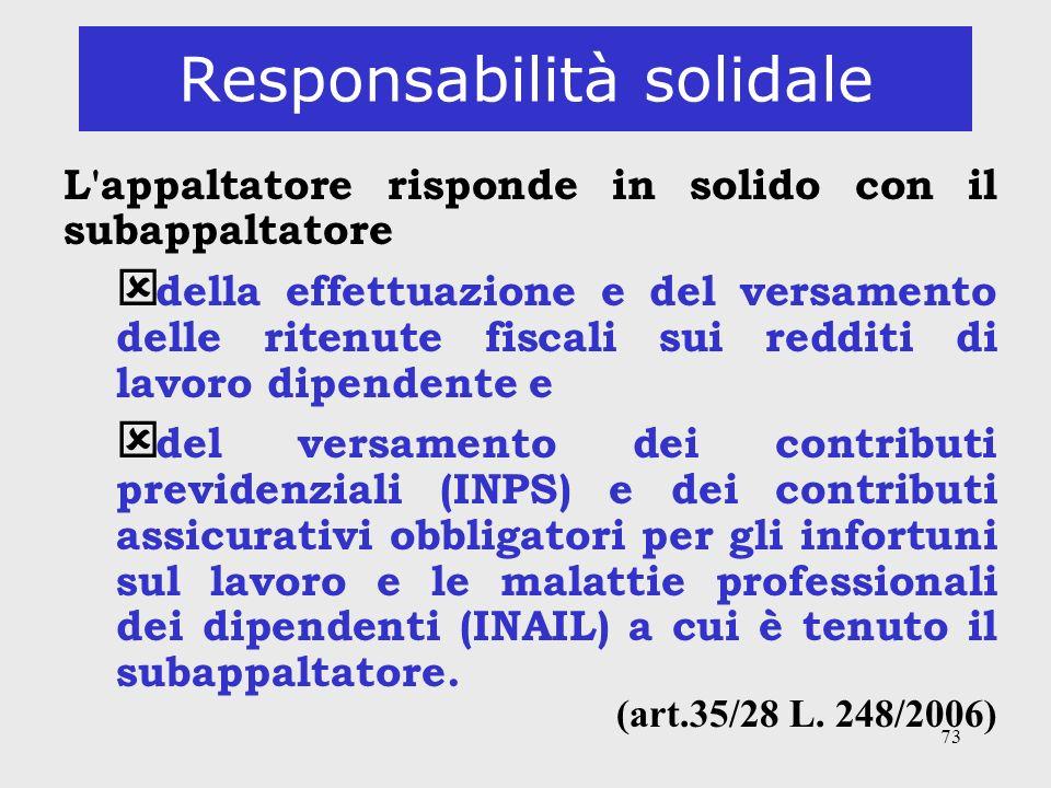 73 Responsabilità solidale L'appaltatore risponde in solido con il subappaltatore ý della effettuazione e del versamento delle ritenute fiscali sui re