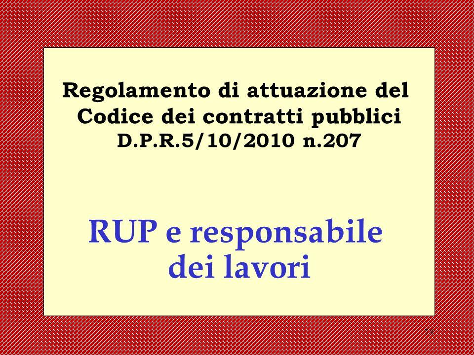 74 Regolamento di attuazione del Codice dei contratti pubblici D.P.R.5/10/2010 n.207 RUP e responsabile dei lavori