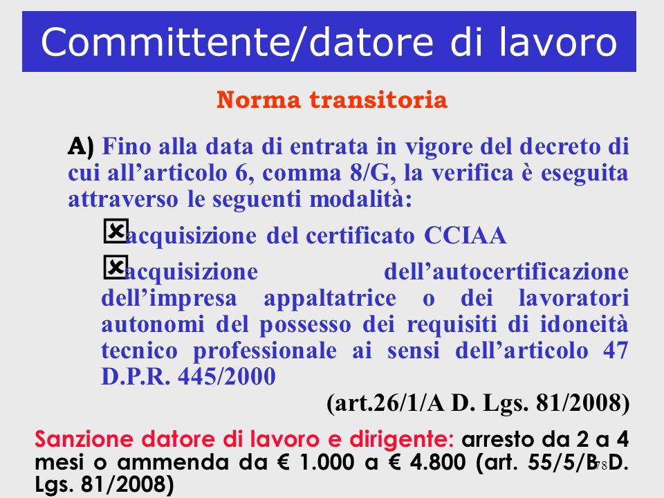78 Committente/datore di lavoro Norma transitoria A) Fino alla data di entrata in vigore del decreto di cui allarticolo 6, comma 8/G, la verifica è es