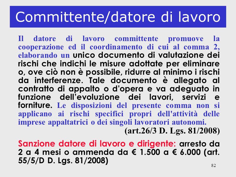 82 Committente/datore di lavoro Il datore di lavoro committente promuove la cooperazione ed il coordinamento di cui al comma 2, elaborando un unico do