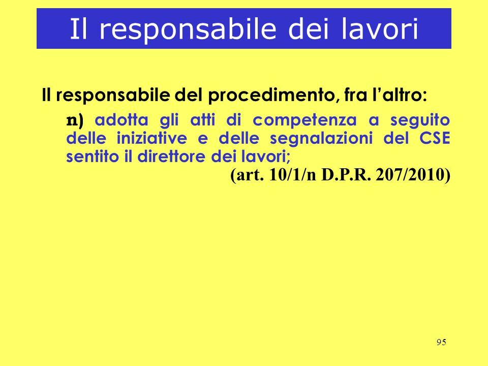 95 Il responsabile dei lavori Il responsabile del procedimento, fra laltro: n) adotta gli atti di competenza a seguito delle iniziative e delle segnal