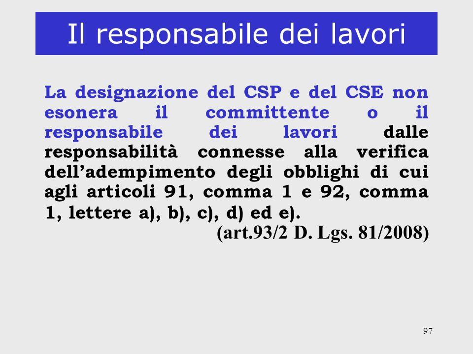97 Il responsabile dei lavori La designazione del CSP e del CSE non esonera il committente o il responsabile dei lavori dalle responsabilità connesse