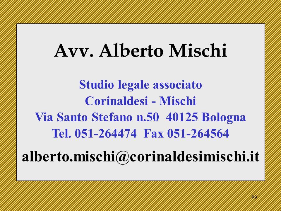 99 Avv. Alberto Mischi Studio legale associato Corinaldesi - Mischi Via Santo Stefano n.50 40125 Bologna Tel. 051-264474 Fax 051-264564 alberto.mischi