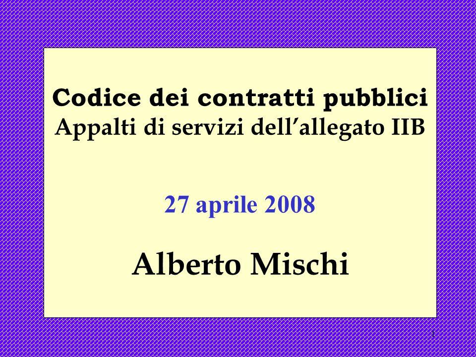 1 Codice dei contratti pubblici Appalti di servizi dellallegato IIB 27 aprile 2008 Alberto Mischi