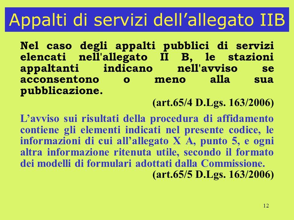 12 Appalti di servizi dellallegato IIB Nel caso degli appalti pubblici di servizi elencati nell'allegato II B, le stazioni appaltanti indicano nell'av