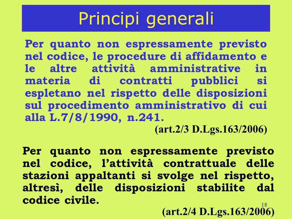 18 Principi generali Per quanto non espressamente previsto nel codice, le procedure di affidamento e le altre attività amministrative in materia di contratti pubblici si espletano nel rispetto delle disposizioni sul procedimento amministrativo di cui alla L.7/8/1990, n.241.