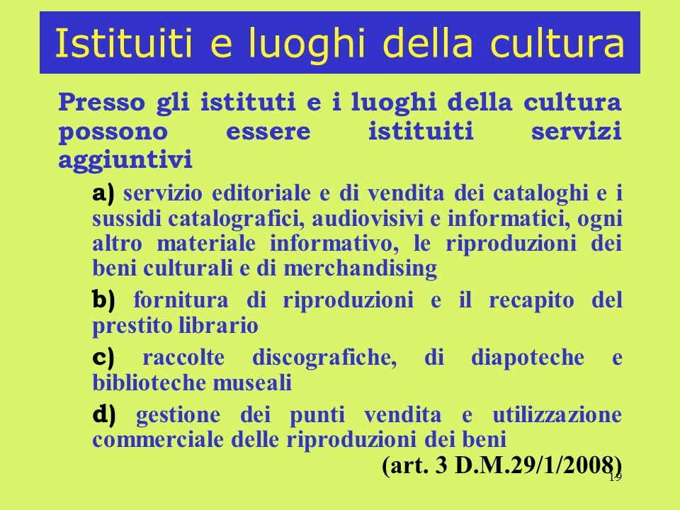 19 Istituiti e luoghi della cultura Presso gli istituti e i luoghi della cultura possono essere istituiti servizi aggiuntivi a) servizio editoriale e