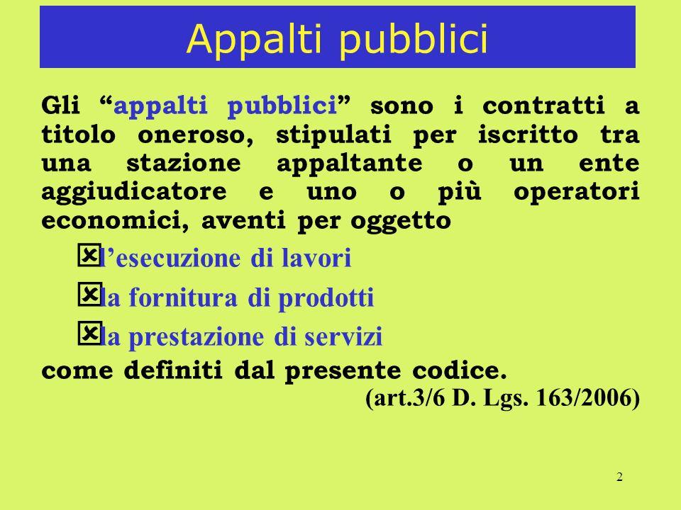 2 Appalti pubblici Gli appalti pubblici sono i contratti a titolo oneroso, stipulati per iscritto tra una stazione appaltante o un ente aggiudicatore