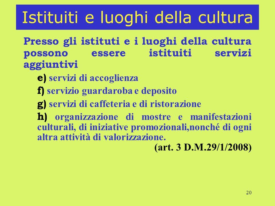20 Istituiti e luoghi della cultura Presso gli istituti e i luoghi della cultura possono essere istituiti servizi aggiuntivi e) servizi di accoglienza