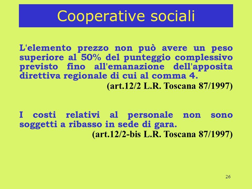 26 Cooperative sociali L'elemento prezzo non può avere un peso superiore al 50% del punteggio complessivo previsto fino all'emanazione dell'apposita d