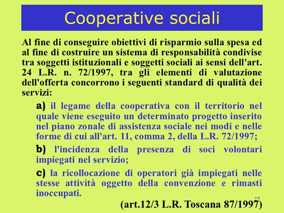 27 Cooperative sociali Al fine di conseguire obiettivi di risparmio sulla spesa ed al fine di costruire un sistema di responsabilità condivise tra soggetti istituzionali e soggetti sociali ai sensi dell art.
