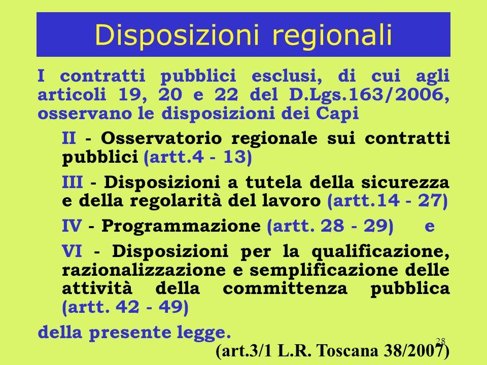 28 Disposizioni regionali I contratti pubblici esclusi, di cui agli articoli 19, 20 e 22 del D.Lgs.163/2006, osservano le disposizioni dei Capi II - Osservatorio regionale sui contratti pubblici (artt.4 - 13) III - Disposizioni a tutela della sicurezza e della regolarità del lavoro (artt.14 - 27) IV - Programmazione (artt.