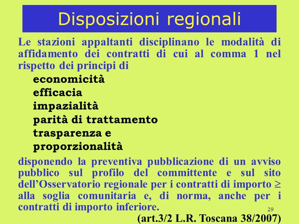29 Disposizioni regionali Le stazioni appaltanti disciplinano le modalità di affidamento dei contratti di cui al comma 1 nel rispetto dei principi di