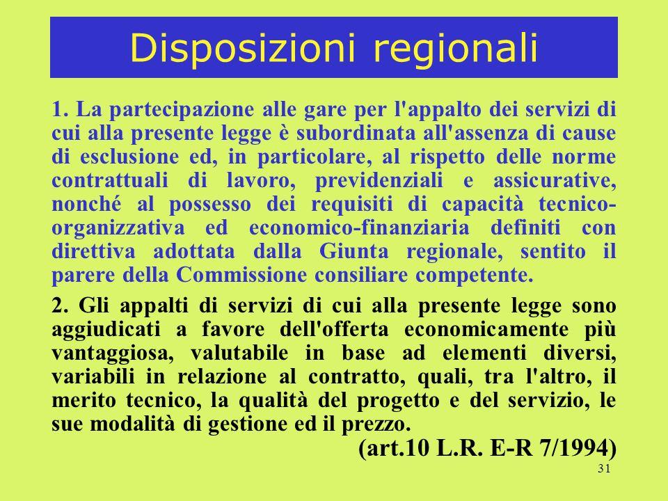 31 Disposizioni regionali 1. La partecipazione alle gare per l'appalto dei servizi di cui alla presente legge è subordinata all'assenza di cause di es