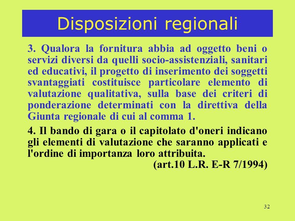 32 Disposizioni regionali 3. Qualora la fornitura abbia ad oggetto beni o servizi diversi da quelli socio-assistenziali, sanitari ed educativi, il pro