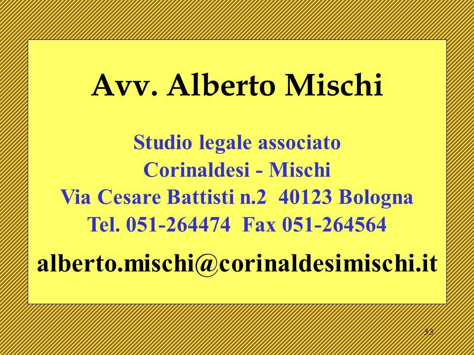 33 Avv. Alberto Mischi Studio legale associato Corinaldesi - Mischi Via Cesare Battisti n.2 40123 Bologna Tel. 051-264474 Fax 051-264564 alberto.misch