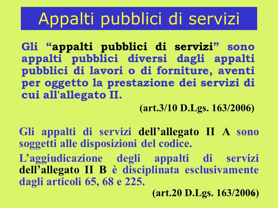 4 Appalti pubblici di servizi Gli appalti pubblici di servizi sono appalti pubblici diversi dagli appalti pubblici di lavori o di forniture, aventi per oggetto la prestazione dei servizi di cui all allegato II.