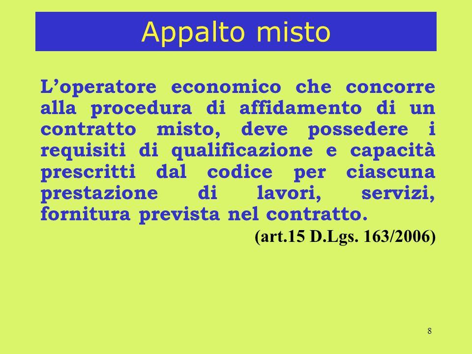 8 Appalto misto Loperatore economico che concorre alla procedura di affidamento di un contratto misto, deve possedere i requisiti di qualificazione e