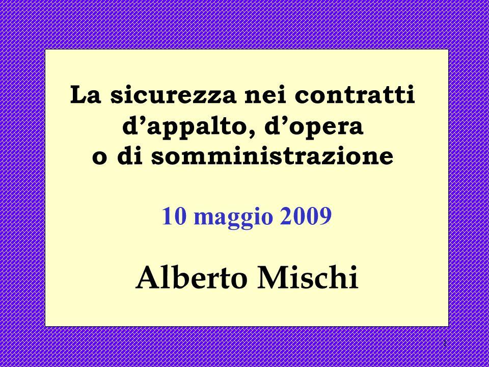 1 La sicurezza nei contratti dappalto, dopera o di somministrazione 10 maggio 2009 Alberto Mischi