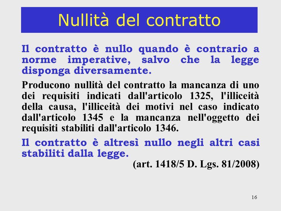 16 Nullità del contratto Il contratto è nullo quando è contrario a norme imperative, salvo che la legge disponga diversamente.