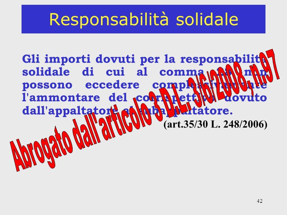 42 Responsabilità solidale Gli importi dovuti per la responsabilità solidale di cui al comma 28 non possono eccedere complessivamente l ammontare del corrispettivo dovuto dall appaltatore al subappaltatore.