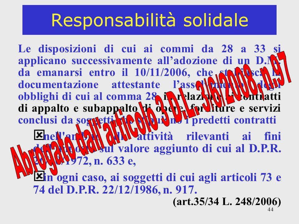 44 Responsabilità solidale Le disposizioni di cui ai commi da 28 a 33 si applicano successivamente alladozione di un D.M.