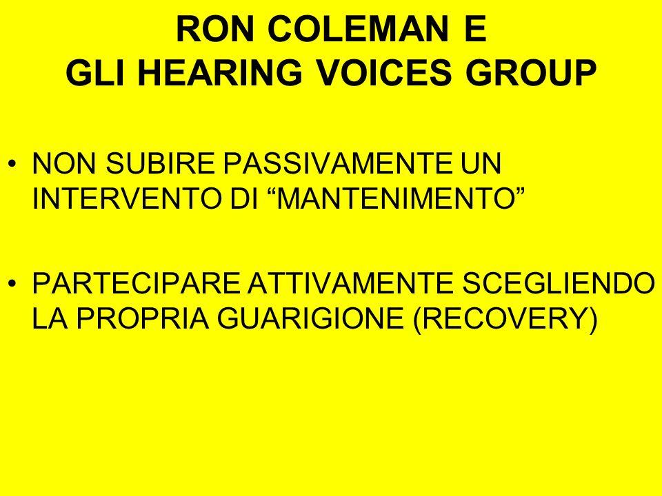 RON COLEMAN E GLI HEARING VOICES GROUP NON SUBIRE PASSIVAMENTE UN INTERVENTO DI MANTENIMENTO PARTECIPARE ATTIVAMENTE SCEGLIENDO LA PROPRIA GUARIGIONE (RECOVERY)