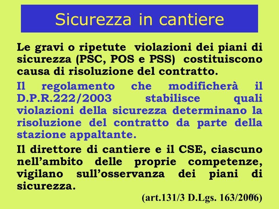 16 Sicurezza in cantiere Le gravi o ripetute violazioni dei piani di sicurezza (PSC, POS e PSS) costituiscono causa di risoluzione del contratto.