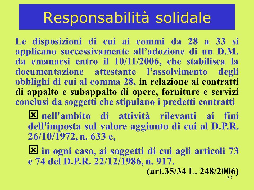 39 Responsabilità solidale Le disposizioni di cui ai commi da 28 a 33 si applicano successivamente alladozione di un D.M.
